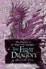 The First Dragon : Chronicles of the Imaginarium Geographica, The - James A. Owen