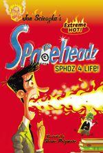 SPHDZ 4 Life! : Spaceheadz - Jon Scieszka