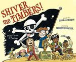 Shiver Me Timbers! : Pirate Poems & Paintings - Douglas Florian