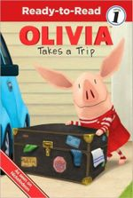 Olivia Takes a Trip : Ready to Read Level 1 - Jared Osterhold