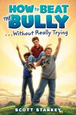 How to Beat the Bully Without Really Trying - Scott Starkey