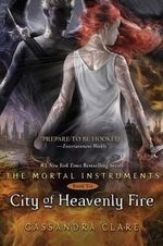 City of Heavenly Fire : The Mortal Instruments Series : Book 6 - Cassandra Clare