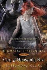City of Heavenly Fire : The Mortal Instruments : Book 6 - Cassandra Clare