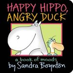 Happy Hippo, Angry Duck : A Book of Moods - Sandra Boynton