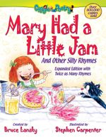 Mary Had a Little Jam : And Other Silly Rhymes - Bruce Lansky