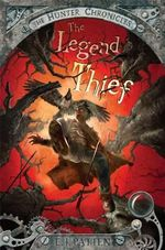 The Legend Thief : Hunter Chronicles : Book 2 - E. J. Patten
