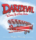 Daredevil : The Daring Life of Betty Skelton - Meghan McCarthy