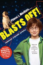 Phineas L. MacGuire . . . Blasts Off! : From the Highly Scientific Notebooks of Phineas L. MacGuire - Frances O'Roark Dowell