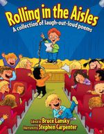 Rolling in the Aisles : A Collection of Laugh-Out-Loud Poems - Bruce Lansky