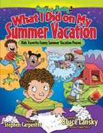 What I Did on My Summer Vacation : Kids' Favorite Funny Summer Vacation Poems