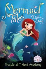 Trouble at Trident Academy : Mermaid Tales - Debbie Dadey