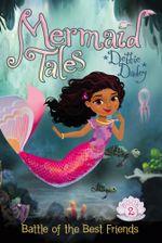 Battle of the Best Friends : Mermaid Tales - Debbie Dadey