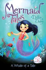 A Whale of a Tale : Mermaid Tales - Debbie Dadey