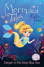 Danger in the Deep Blue Sea : Mermaid Tales - Debbie Dadey