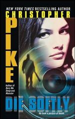 Die Softly - Christopher Pike