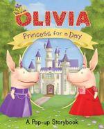 Olivia: Princess for a Day : A Pop-Up Storybook - Shane L Johnson