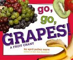 Go, Go, Grapes! : A Fruit Chant - April Pulley Sayre