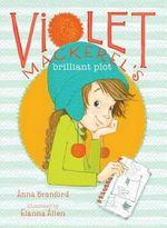 Violet Mackerel's Brilliant Plot : Violet Mackerel - Anna Branford