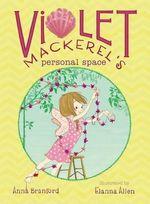 Violet Mackerel's Personal Space : Violet Mackerel - Anna Branford