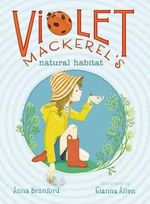 Violet Mackerel's Natural Habitat : The Story - Anna Branford