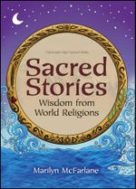 Sacred Stories : Wisdom from World Religions - Marilyn McFarlane
