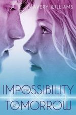The Impossibility of Tomorrow : An Incarnation Novel - Avery Williams