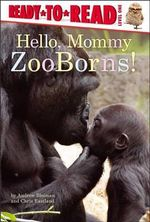 Hello, Mommy ZooBorns! : Newer, Cuter, More Exotic Animals from the World's... - Andrew Bleiman