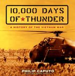 10,000 Days of Thunder : A History of the Vietnam War - Philip Caputo
