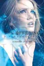 The Offering : A Pledge Novel - Kimberly Derting