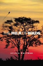 Milk of Birds - Sylvia Whitman