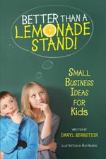 Better Than a Lemonade Stand : Small Business Ideas For Kids - Daryl Bernstein