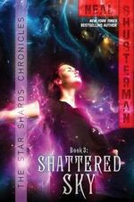 Shattered Sky : Star Shards Chronicles : Book 3 - Neal Shusterman