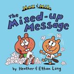 Max & Milo the Mixed-Up Message - Heather Long