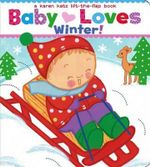 Baby Loves Winter! : A Karen Katz Lift-The-Flap Book - Karen Katz