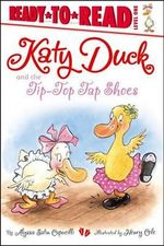 Katy Duck and the Tip-Top Tap Shoes : Ready-To-Read Katy Duck - Level 1 (Quality) - Alyssa Satin Capucilli