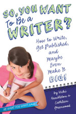 So, You Want to Be a Writer? : How to Write, Get Published, and Maybe Even Make It Big! - Vicki Hambleton