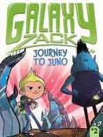 Journey to Juno : Galaxy Zack Series : Book 2 - Ray O'Ryan