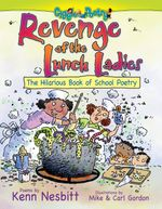 Revenge of the Lunch Ladies : The Hilarious Book of School Poetry - Kenn Nesbitt