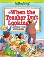 When The Teacher isn't Looking : And Other Funny School Poems - Kenn Nesbitt