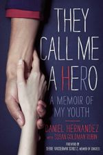 They Call Me a Hero : A Memoir of My Youth - Daniel  Hernandez