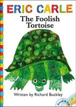 The Foolish Tortoise : World of Eric Carle - Richard Buckley