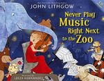 Never Play Music Right Next to the Zoo - John Lithgow