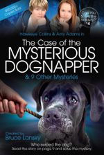 The Case of the Mysterious Dognapper : Can You Solve the Mystery #4 - Bruce Lansky