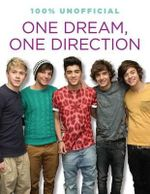 One Dream, One Direction : 100% Unofficial - Ellen Bailey
