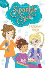 Makeover Magic : Sparkle Spa Series : Book 3 - Jill Santopolo