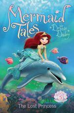 The Lost Princess : Mermaid Tales - Debbie Dadey