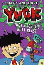 Yuck's Robotic Butt Blast and Yuck's Wild Weekend : Yuck (Paperback) - Matt and Dave