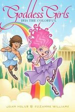 Iris the Colorful : Goddess Girls Series : Book 14 - Joan Holub