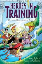 Ares and the Spear of Fear : Heroes in Training  Series : Book 7 - Joan Holub