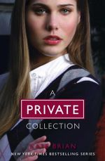 The Complete Private Collection : Private; Invitation Only; Untouchable; Confessions; Inner Circle; Legacy; Ambition; Revelation; Last Christmas; Paradise Lost; Suspicion; Scandal; Vanished; The Book of Spells; Ominous; Vengeance - Kate Brian